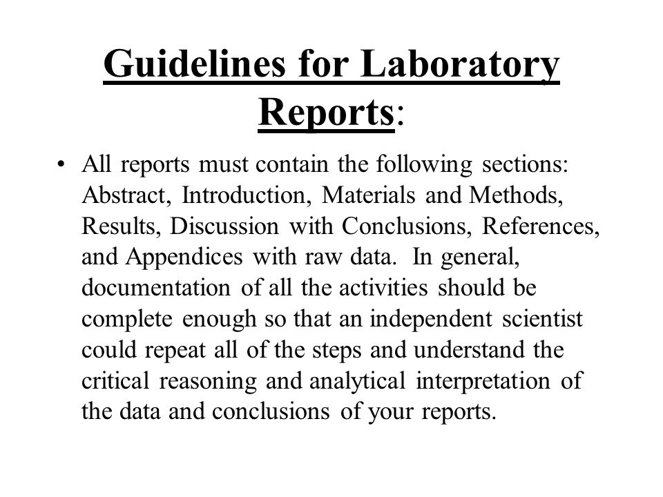 Guidelines for Laboratory Reports: All reports must contain the following sections: Abstract, Introduction, Materials and Methods, Results, Discussion with Conclusions, References, and Appendices with raw data.