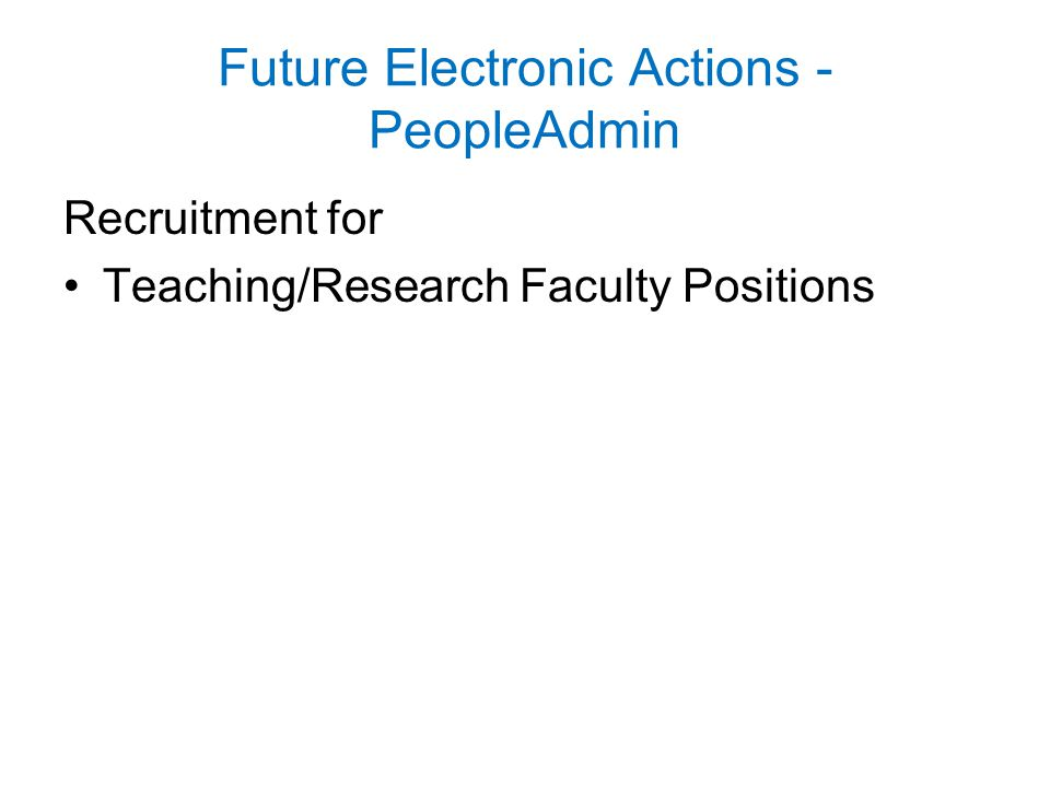 Future Electronic Actions - PeopleAdmin Recruitment for Teaching/Research Faculty Positions
