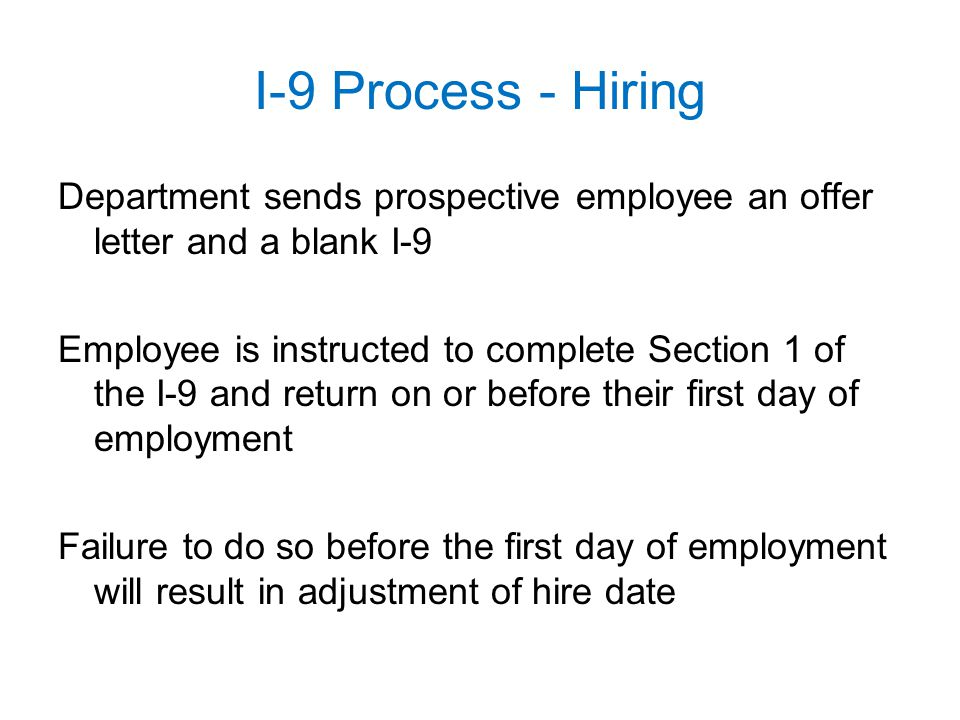 I-9 Process - Hiring Department sends prospective employee an offer letter and a blank I-9 Employee is instructed to complete Section 1 of the I-9 and