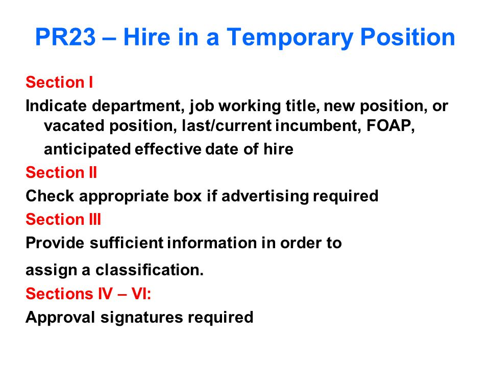 PR23 – Hire in a Temporary Position Section I Indicate department, job working title, new position, or vacated position, last/current incumbent, FOAP,