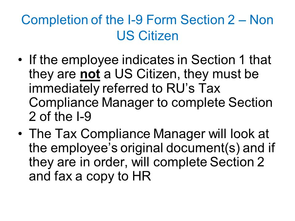 Completion of the I-9 Form Section 2 – Non US Citizen If the employee indicates in Section 1 that they are not a US Citizen, they must be immediately