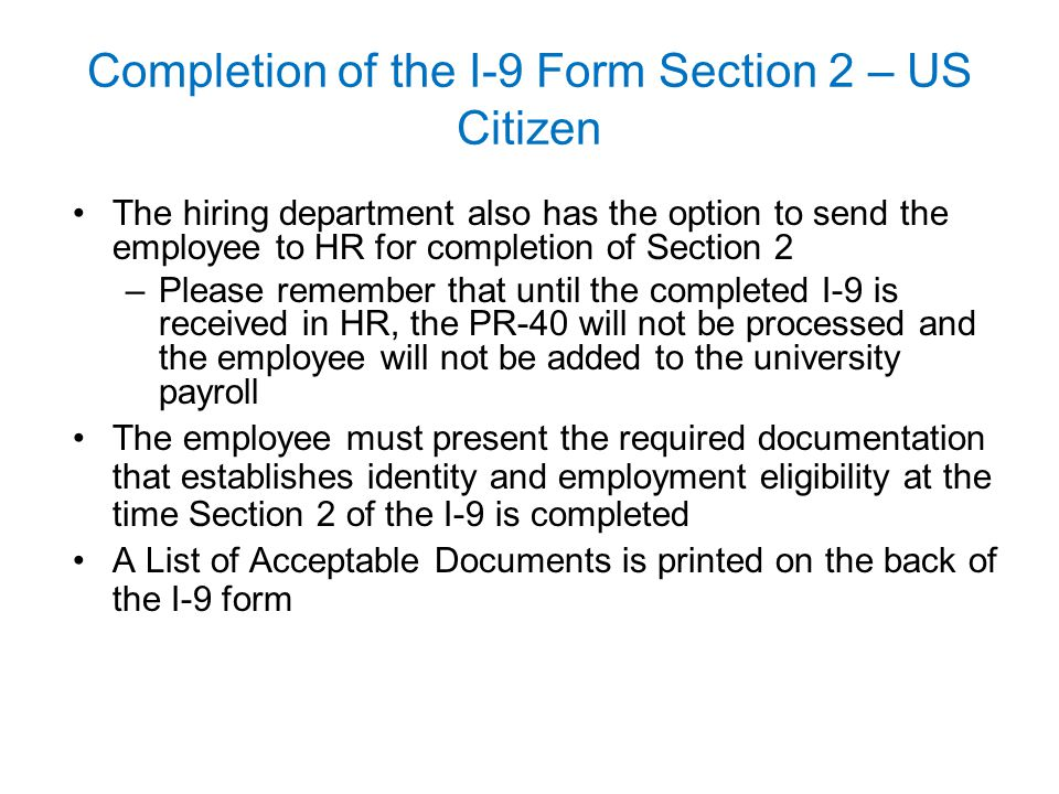 Completion of the I-9 Form Section 2 – US Citizen The hiring department also has the option to send the employee to HR for completion of Section 2 –Pl