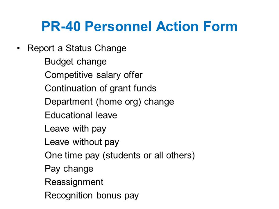 PR-40 Personnel Action Form Report a Status Change Budget change Competitive salary offer Continuation of grant funds Department (home org) change Edu