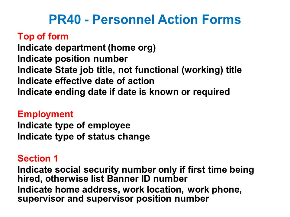 PR40 - Personnel Action Forms Top of form Indicate department (home org) Indicate position number Indicate State job title, not functional (working) t