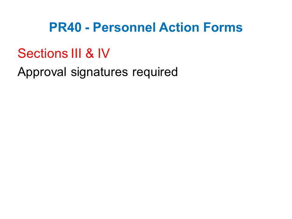 PR40 - Personnel Action Forms Sections III & IV Approval signatures required