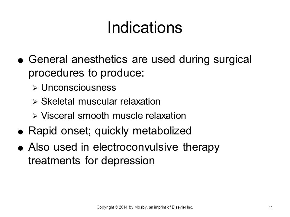  General anesthetics are used during surgical procedures to produce:  Unconsciousness  Skeletal muscular relaxation  Visceral smooth muscle relaxa