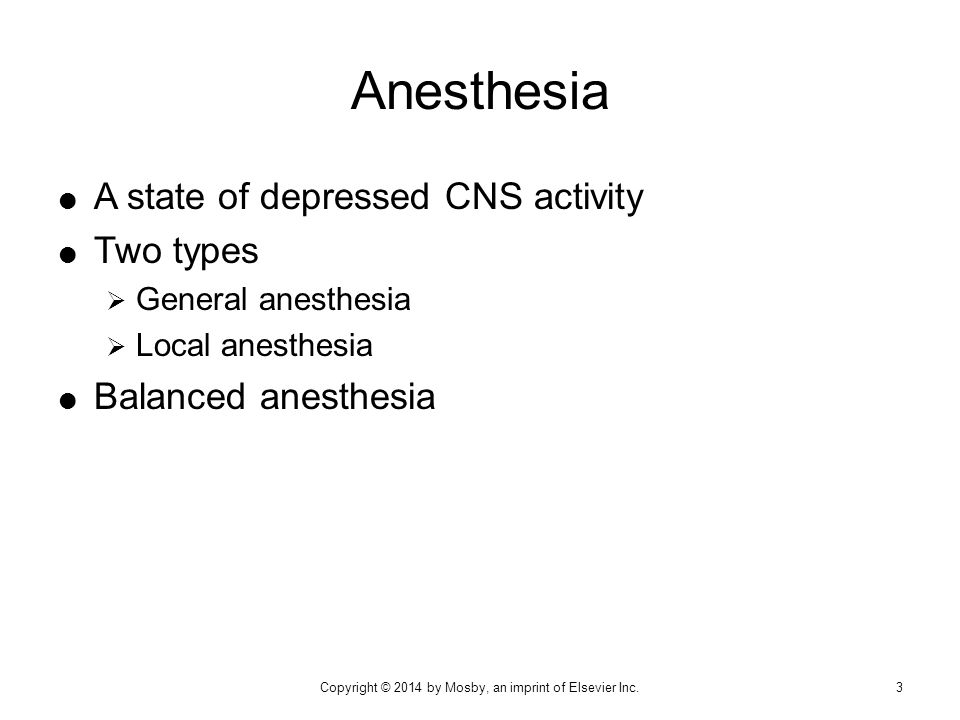  General anesthetics are used during surgical procedures to produce:  Unconsciousness  Skeletal muscular relaxation  Visceral smooth muscle relaxation  Rapid onset; quickly metabolized  Also used in electroconvulsive therapy treatments for depression Indications 14Copyright © 2014 by Mosby, an imprint of Elsevier Inc.