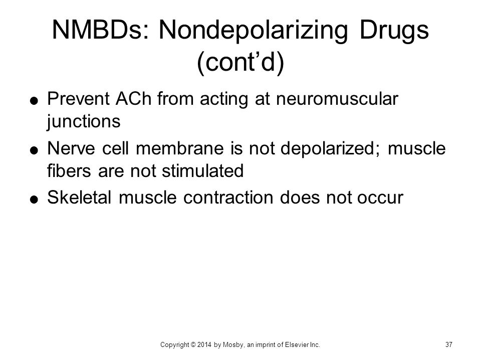  Prevent ACh from acting at neuromuscular junctions  Nerve cell membrane is not depolarized; muscle fibers are not stimulated  Skeletal muscle cont