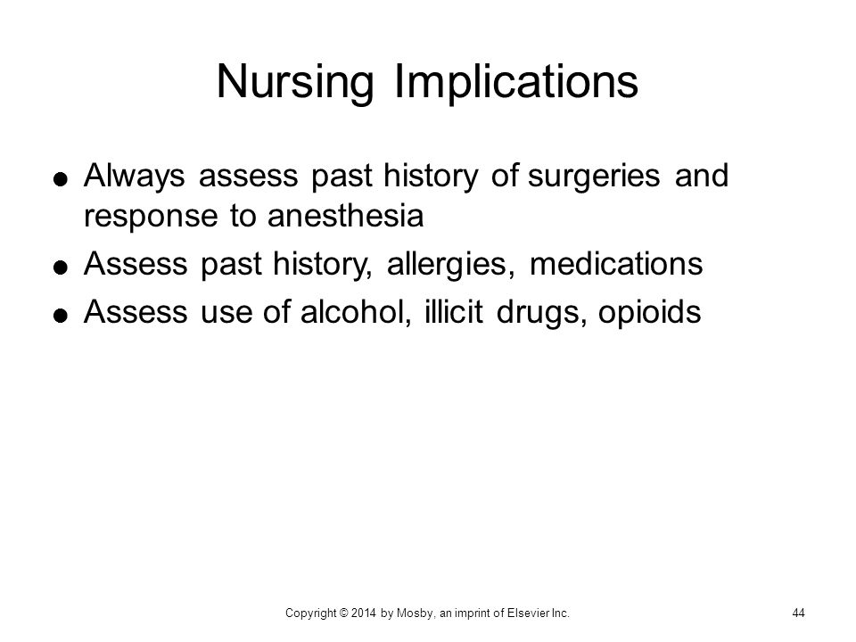  Always assess past history of surgeries and response to anesthesia  Assess past history, allergies, medications  Assess use of alcohol, illicit dr