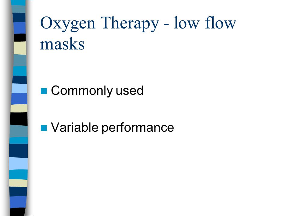 Oxygen Therapy - low flow masks Commonly used Variable performance