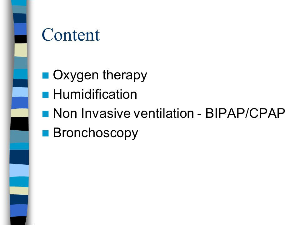 Content Oxygen therapy Humidification Non Invasive ventilation - BIPAP/CPAP Bronchoscopy
