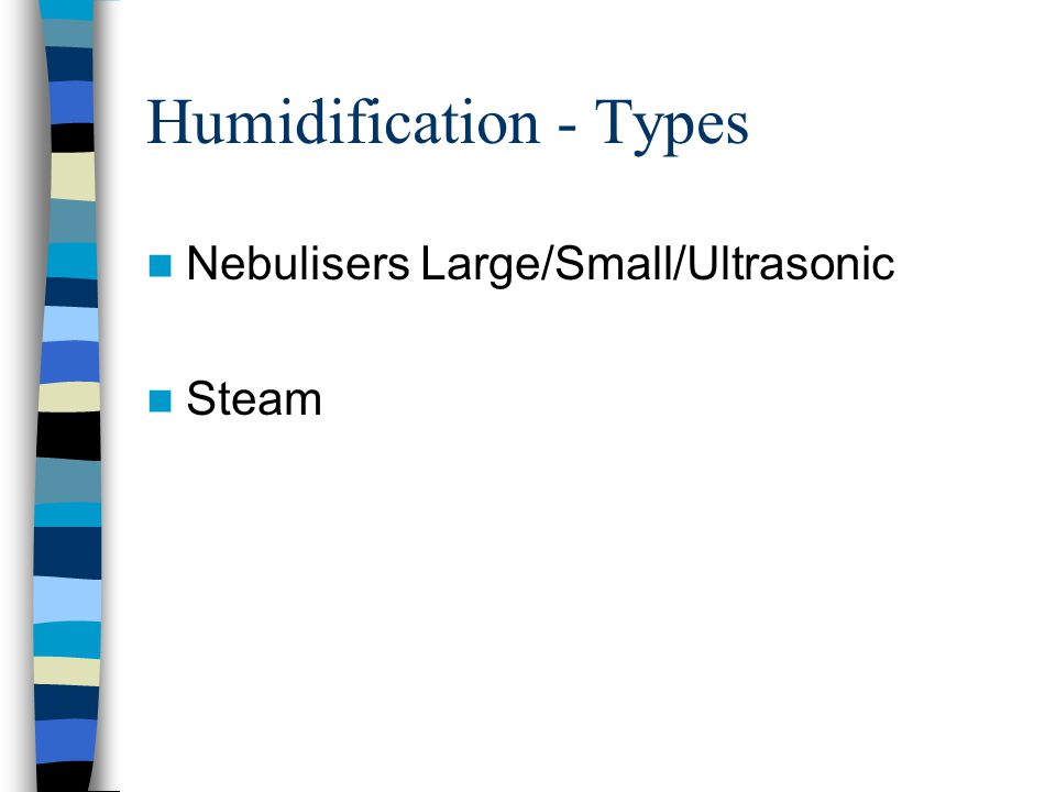 Humidification - Types Nebulisers Large/Small/Ultrasonic Steam