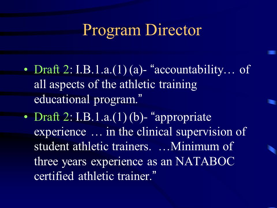 Program Director Draft 2: I.B.1.a.(1) (a)- accountability… of all aspects of the athletic training educational program.