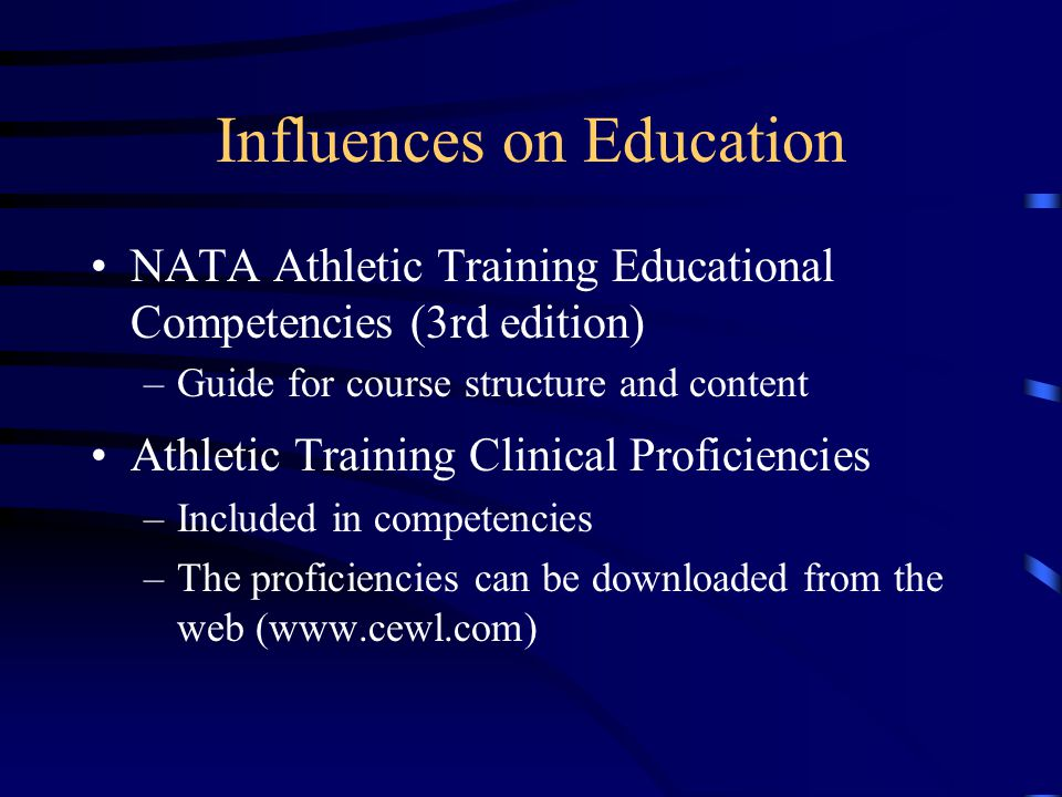 Influences on Education NATA Athletic Training Educational Competencies (3rd edition) –Guide for course structure and content Athletic Training Clinic