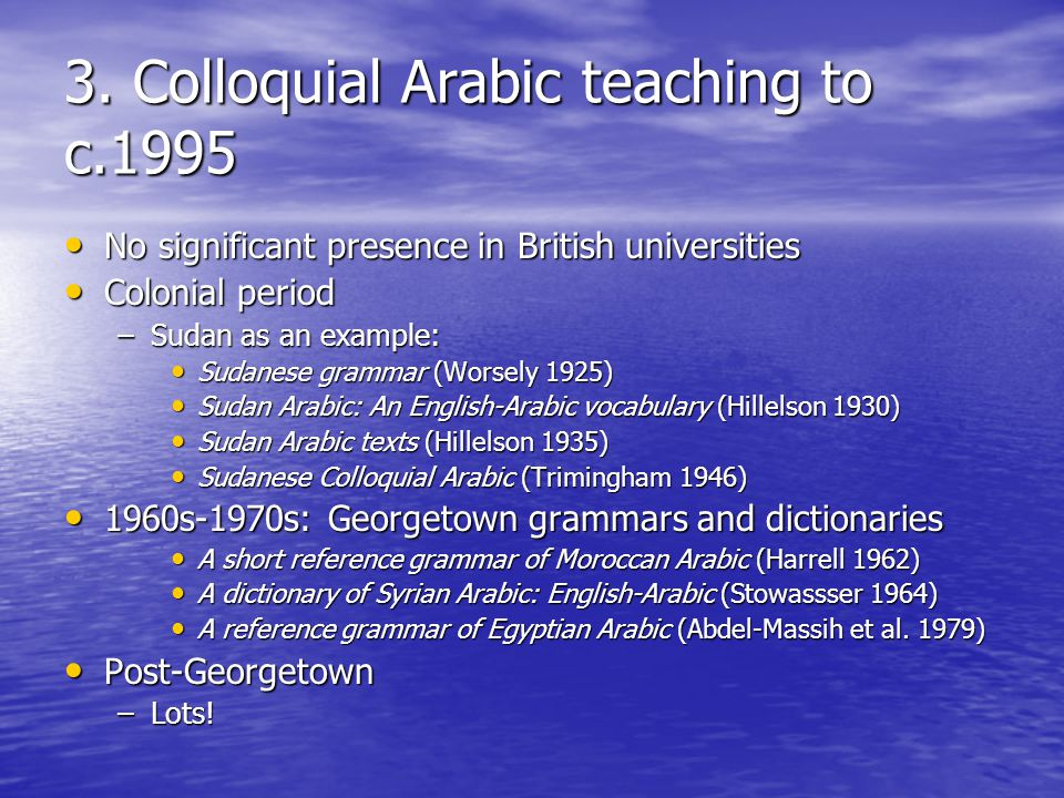 3. Colloquial Arabic teaching to c.1995 No significant presence in British universities No significant presence in British universities Colonial perio