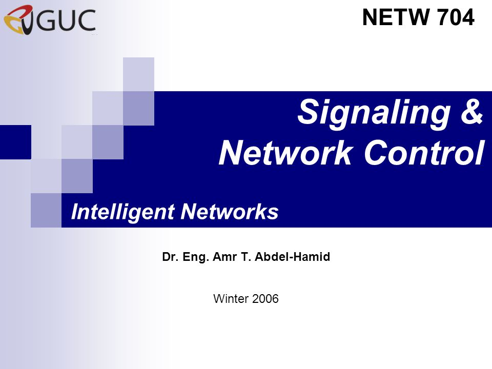 Signaling & Network Control Dr. Eng. Amr T. Abdel-Hamid NETW 704 Winter 2006 Intelligent Networks