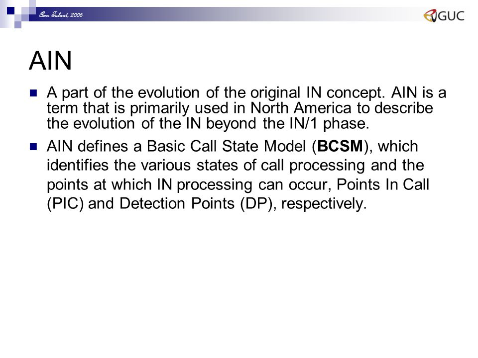 Amr Talaat, 2006 AIN A part of the evolution of the original IN concept. AIN is a term that is primarily used in North America to describe the evoluti