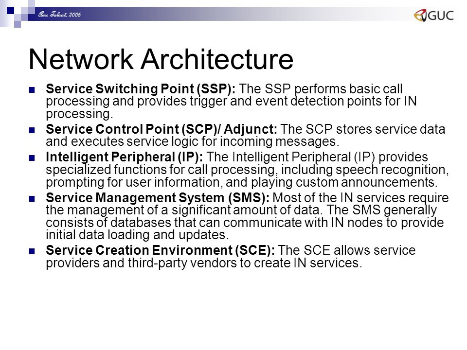 Amr Talaat, 2006 Network Architecture Service Switching Point (SSP): The SSP performs basic call processing and provides trigger and event detection p