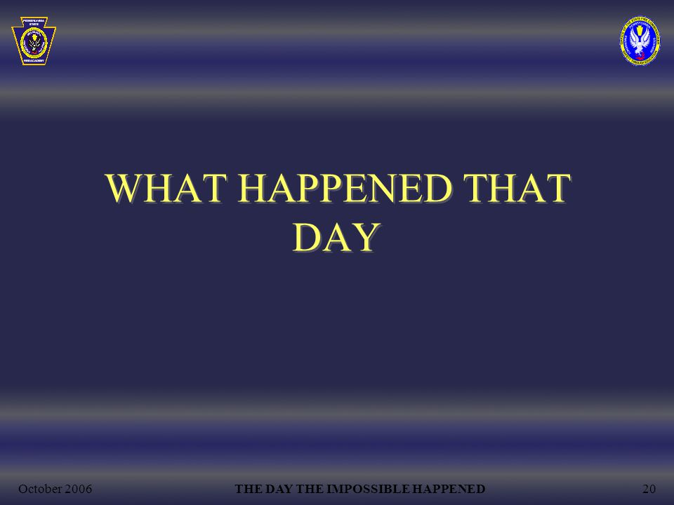 October 2006THE DAY THE IMPOSSIBLE HAPPENED20 WHAT HAPPENED THAT DAY