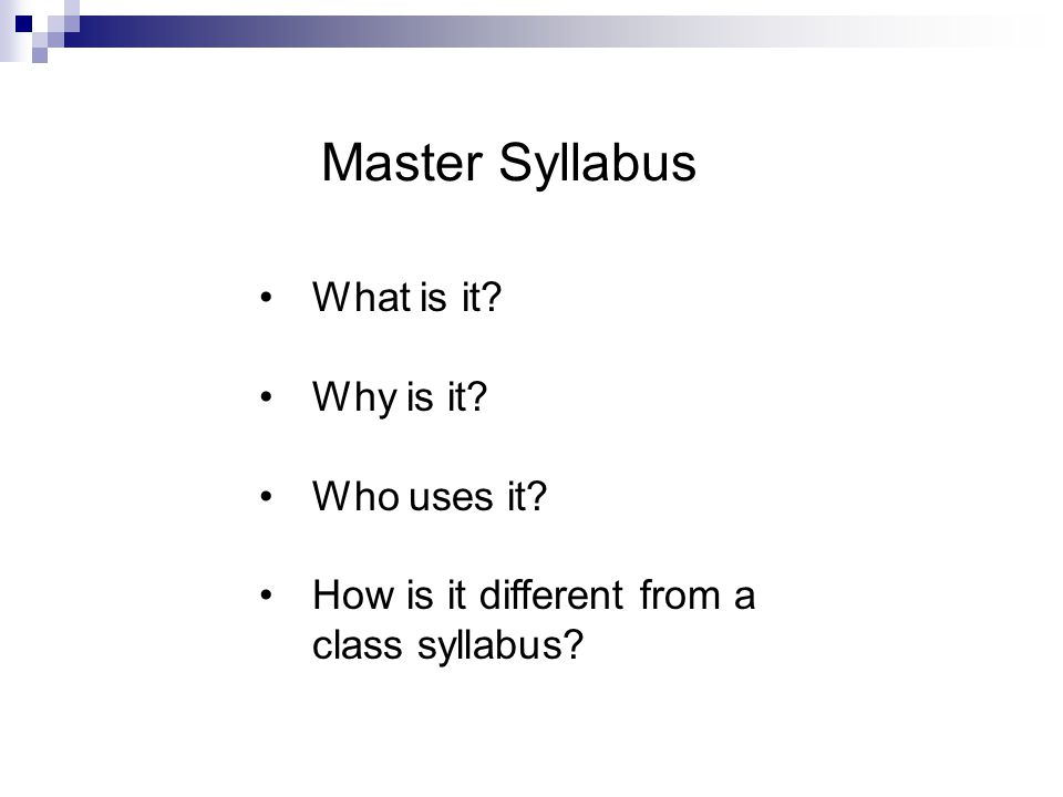 Master Syllabus What is it? Why is it? Who uses it? How is it different from a class syllabus?