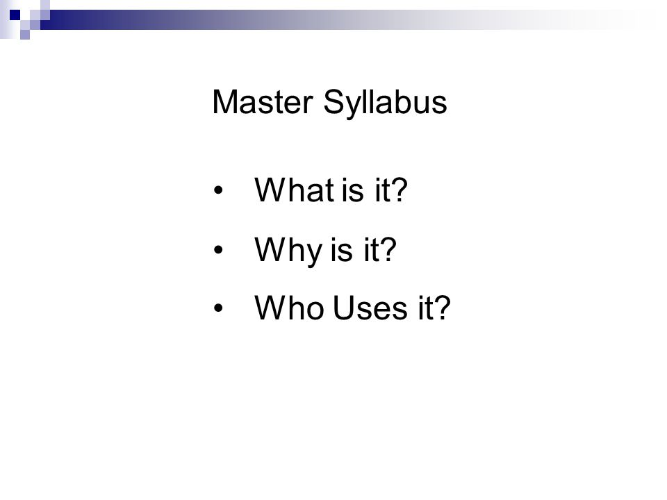 Master Syllabus What is it? Why is it? Who Uses it?