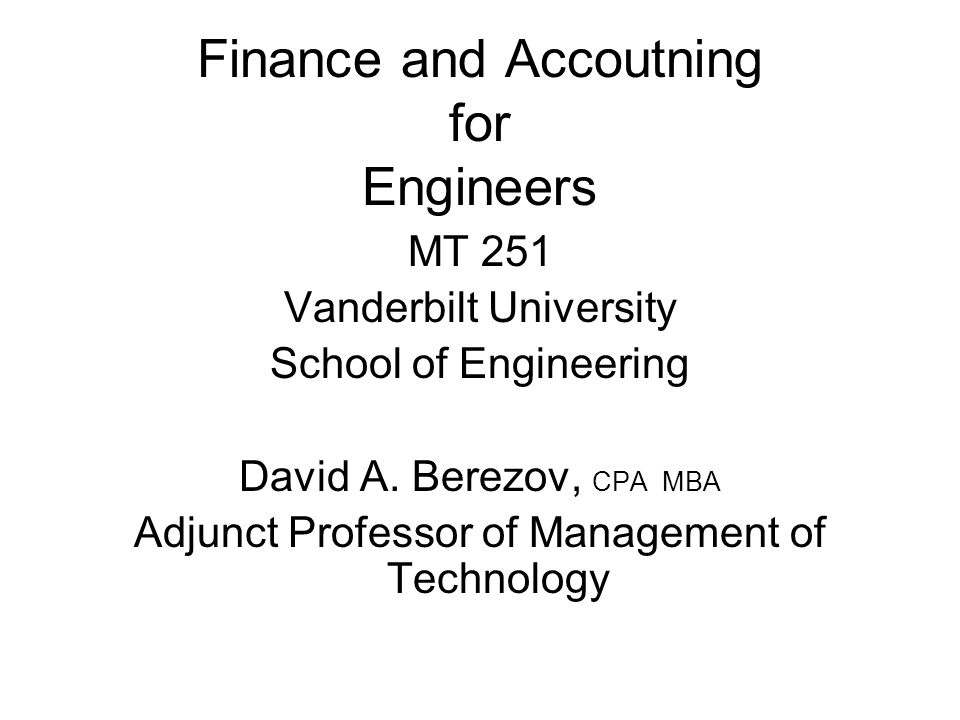 Finance and Accoutning for Engineers MT 251 Vanderbilt University School of Engineering David A.