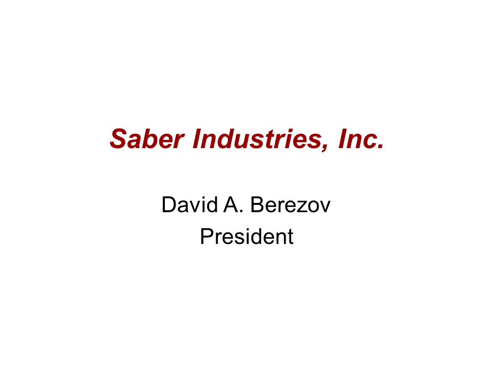 Saber Industries, Inc. David A. Berezov President