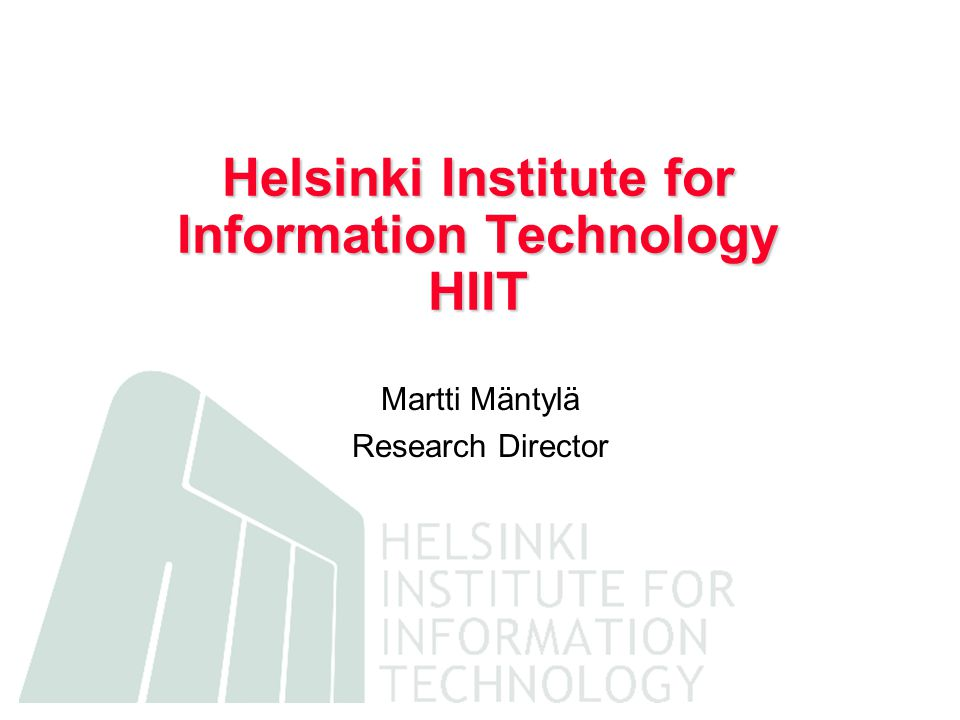 HIIT in a Nutshell Established in March 1999 Operational start August 1, 1999 Research Director Martti Mäntylä Director of Basic Research Unit Heikki Mannila Alliances: the largest Finnish ICT and media companies, international partners Operational model: strategic research programs, independently funded basic research unit, international projects, postgraduate education First programs started early 2000; presently 8 projects in progress with some 40 researchers 6 new projects submitted for 2002