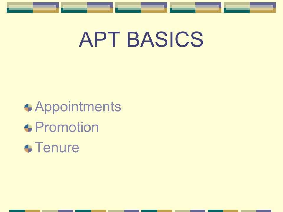 APT BASICS Appointments Promotion Tenure