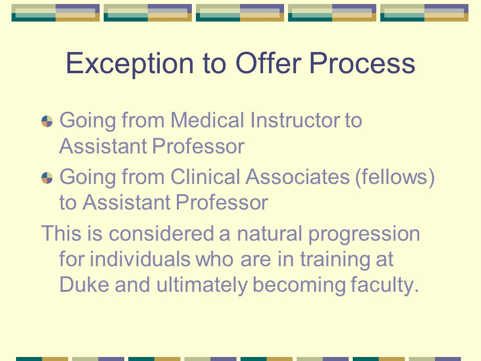 Exception to Offer Process Going from Medical Instructor to Assistant Professor Going from Clinical Associates (fellows) to Assistant Professor This i