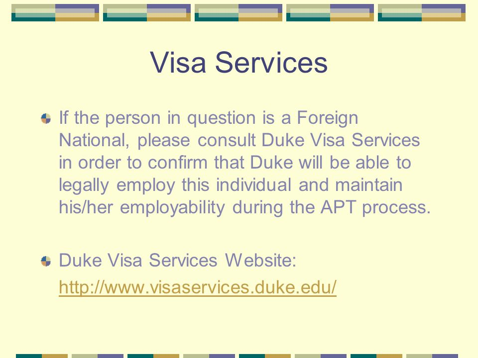 Visa Services If the person in question is a Foreign National, please consult Duke Visa Services in order to confirm that Duke will be able to legally
