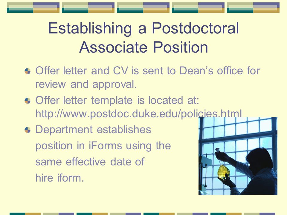 Establishing a Postdoctoral Associate Position Offer letter and CV is sent to Dean's office for review and approval. Offer letter template is located