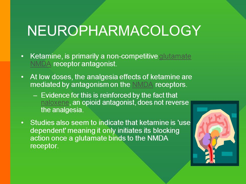 NEUROPHARMACOLOGY Ketamine, is primarily a non-competitive glutamate NMDA receptor antagonist.glutamate NMDA At low doses, the analgesia effects of ke