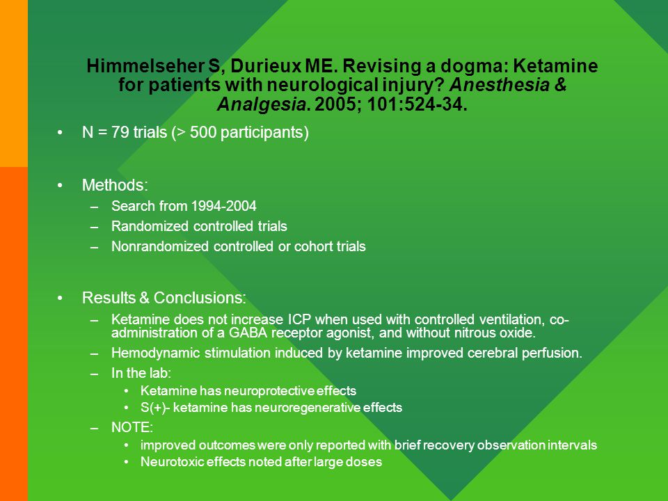 Himmelseher S, Durieux ME. Revising a dogma: Ketamine for patients with neurological injury? Anesthesia & Analgesia. 2005; 101:524-34. N = 79 trials (