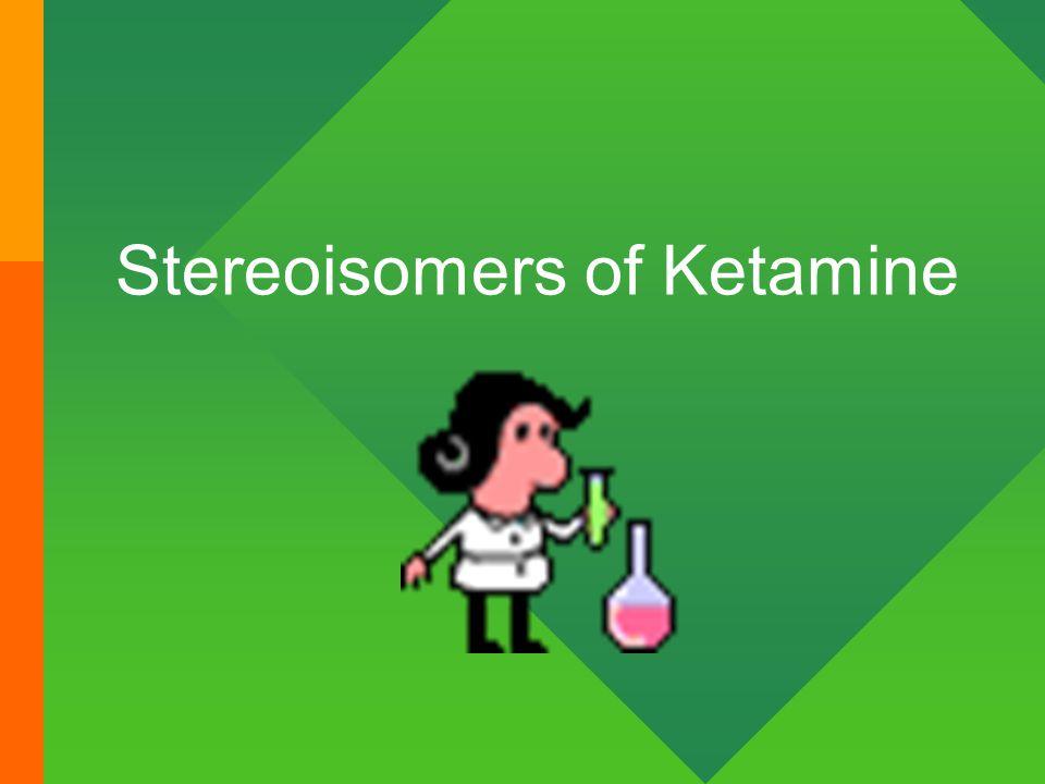 Stereoisomers of Ketamine