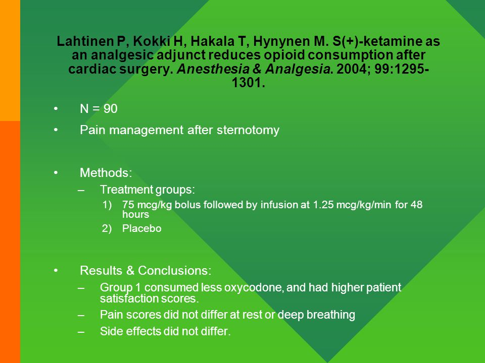 Lahtinen P, Kokki H, Hakala T, Hynynen M. S(+)-ketamine as an analgesic adjunct reduces opioid consumption after cardiac surgery. Anesthesia & Analges