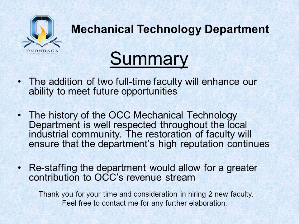 Summary The addition of two full-time faculty will enhance our ability to meet future opportunities The history of the OCC Mechanical Technology Department is well respected throughout the local industrial community.