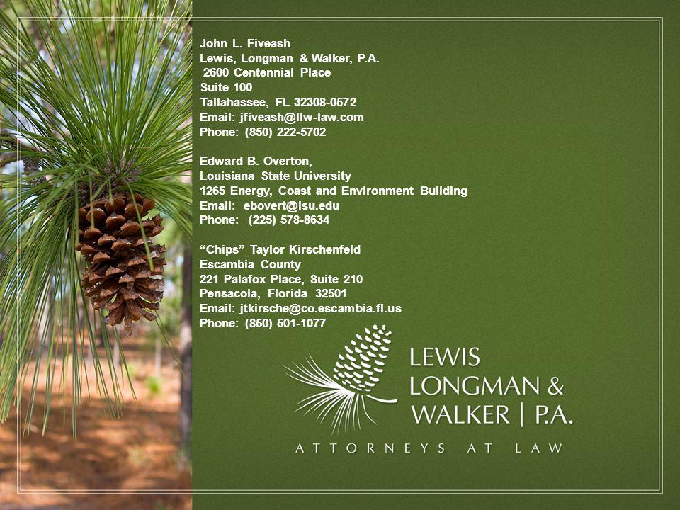John L. Fiveash Lewis, Longman & Walker, P.A. 2600 Centennial Place Suite 100 Tallahassee, FL 32308-0572 Email: jfiveash@llw-law.com Phone: (850) 222-