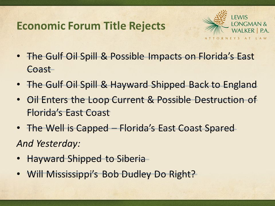 Economic Forum Title Rejects The Gulf Oil Spill & Possible Impacts on Florida's East Coast The Gulf Oil Spill & Hayward Shipped Back to England Oil En