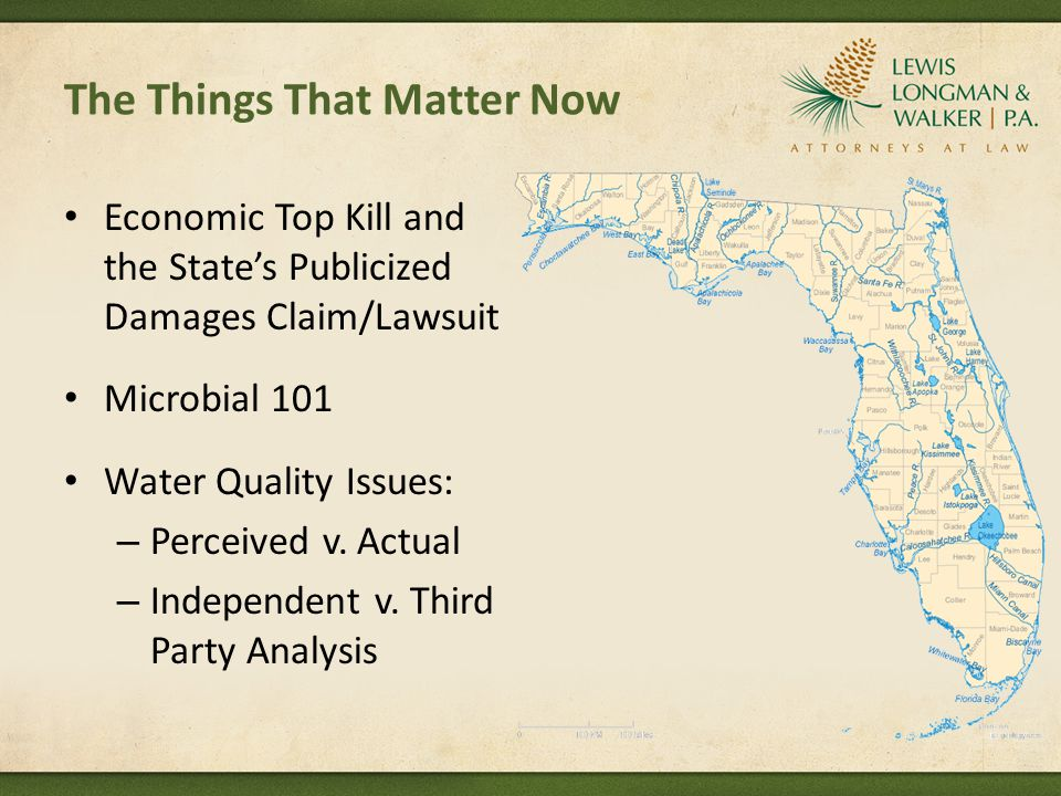 The Things That Matter Now Economic Top Kill and the State's Publicized Damages Claim/Lawsuit Microbial 101 Water Quality Issues: – Perceived v. Actua