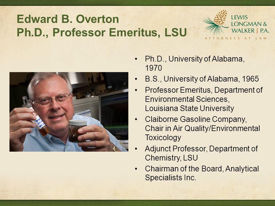 Edward B. Overton Ph.D., Professor Emeritus, LSU Ph.D., University of Alabama, 1970 B.S., University of Alabama, 1965 Professor Emeritus, Department o