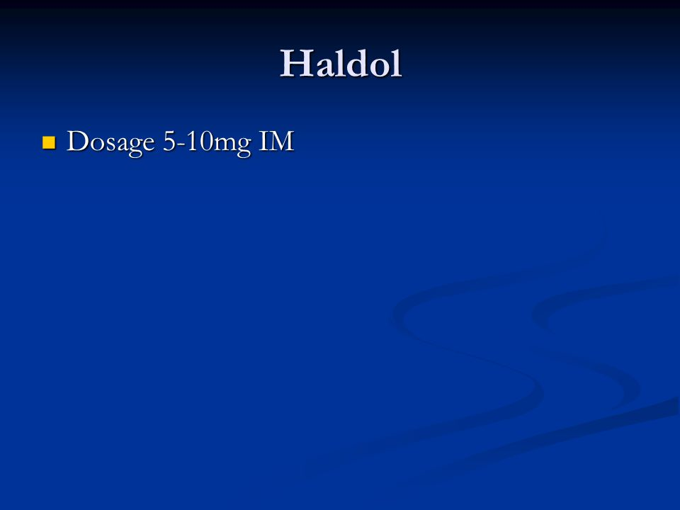 Haldol Dosage 5-10mg IM Dosage 5-10mg IM