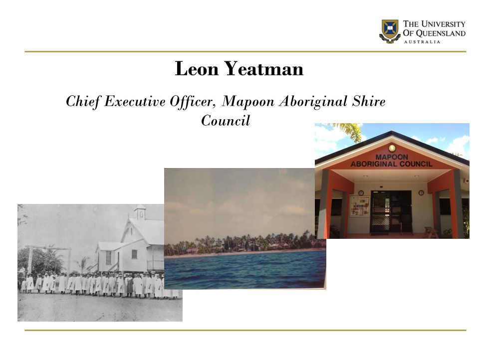 Leon Yeatman Chief Executive Officer, Mapoon Aboriginal Shire Council