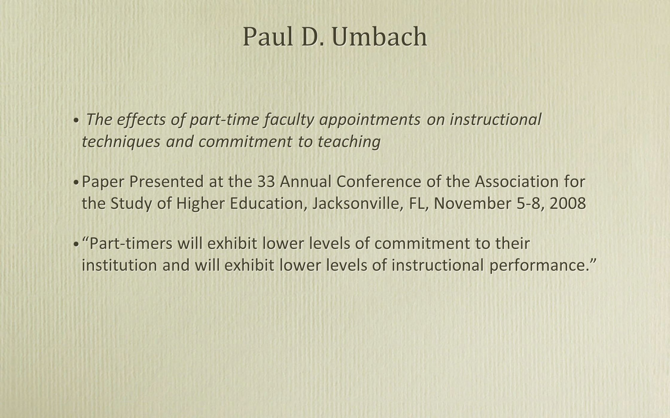 Paul D. Umbach The effects of part-time faculty appointments on instructional techniques and commitment to teaching Paper Presented at the 33 Annual C