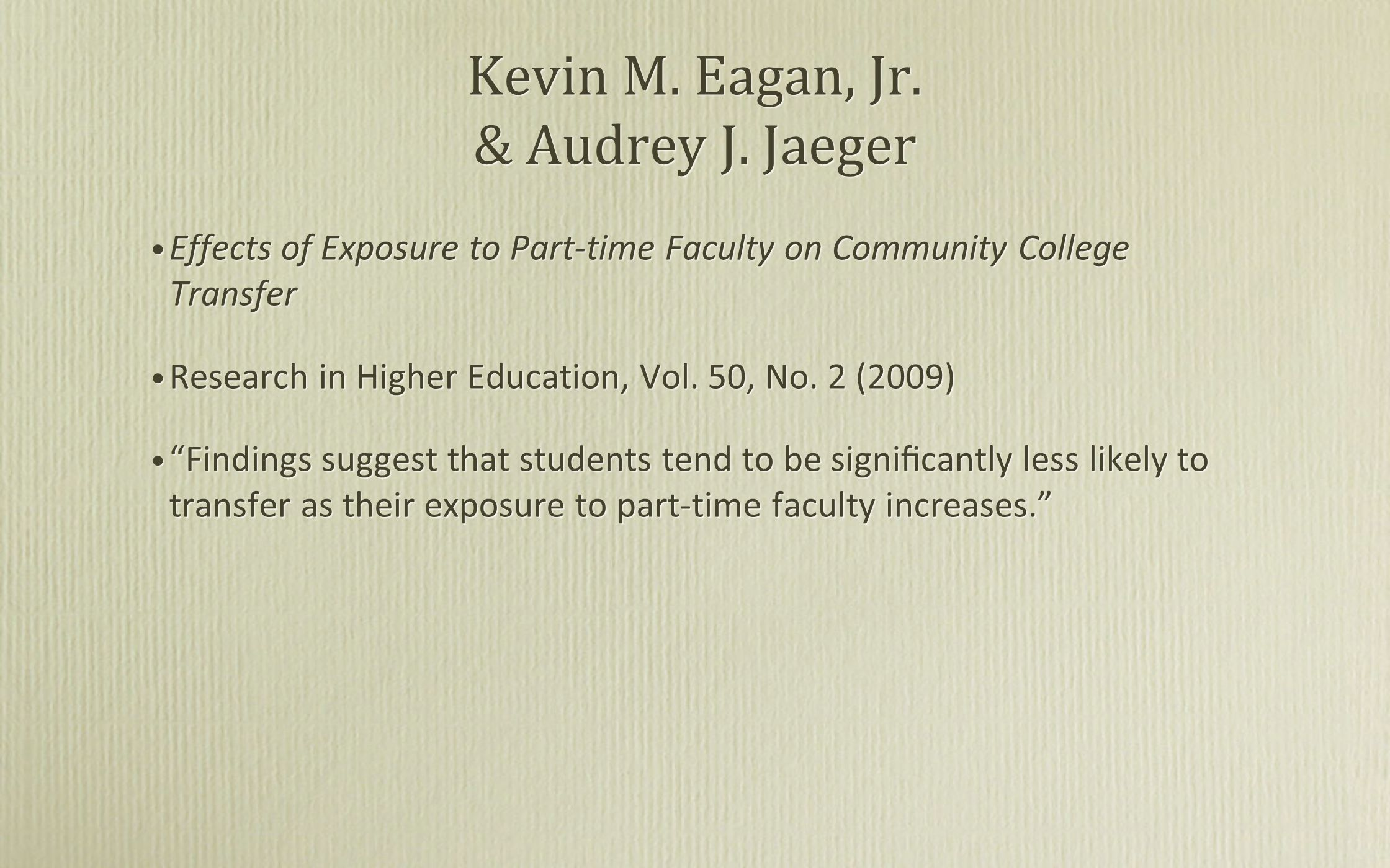 Kevin M. Eagan, Jr. & Audrey J. Jaeger Effects of Exposure to Part-time Faculty on Community College Transfer Research in Higher Education, Vol. 50, N