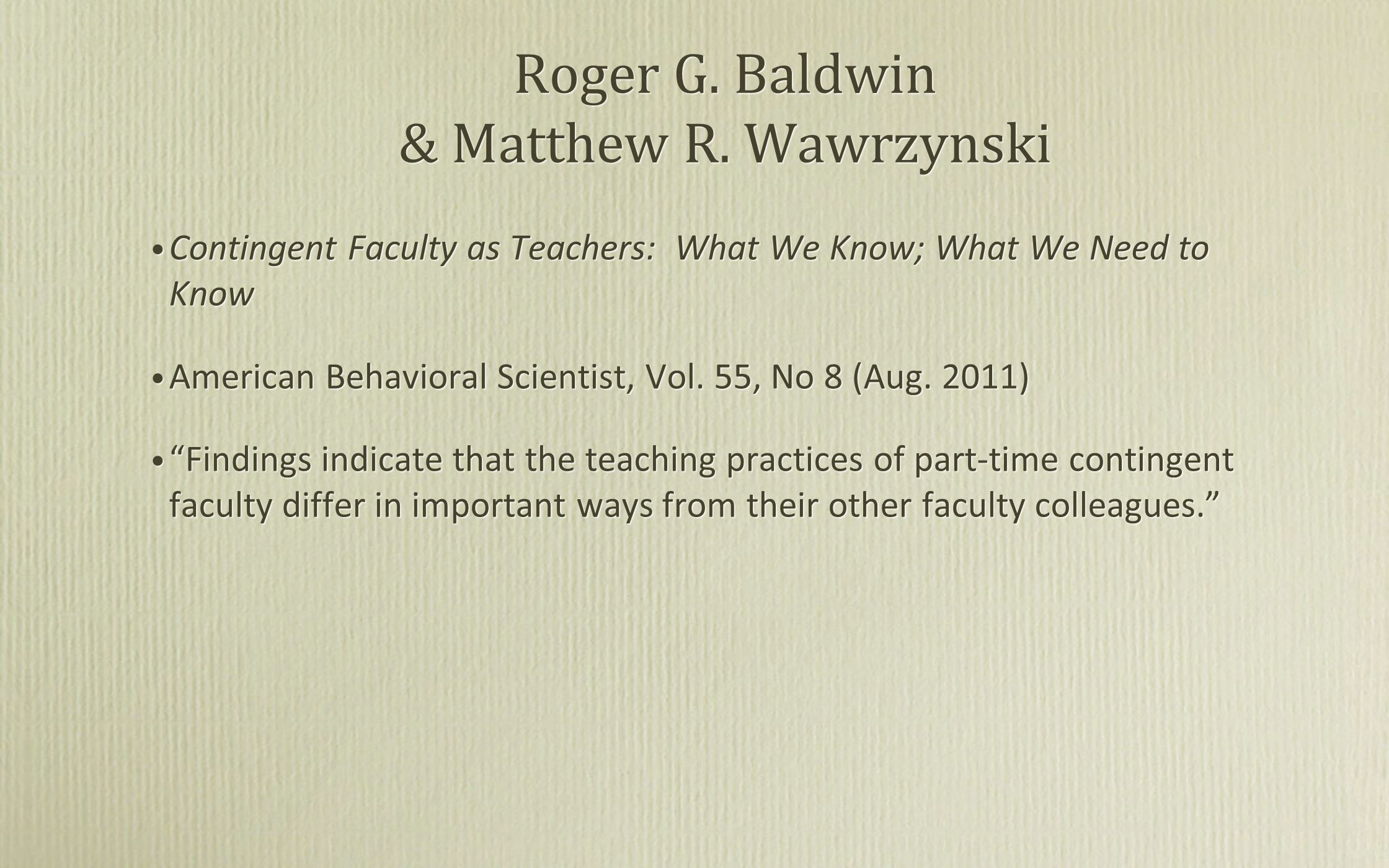 Roger G. Baldwin & Matthew R. Wawrzynski Contingent Faculty as Teachers: What We Know; What We Need to Know American Behavioral Scientist, Vol. 55, No