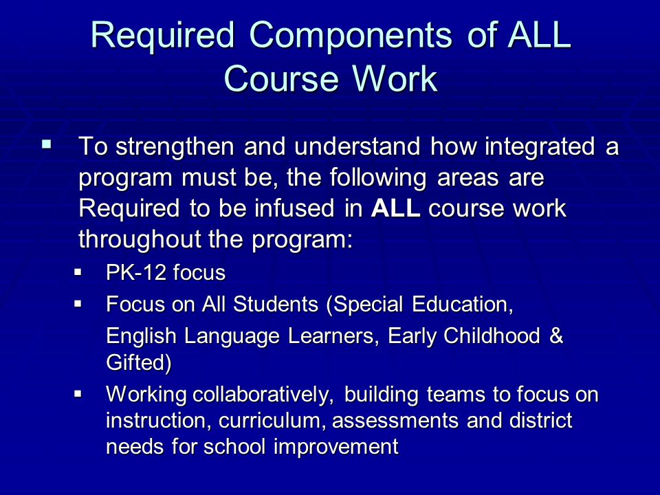 Required Components of ALL Course Work  To strengthen and understand how integrated a program must be, the following areas are Required to be infused