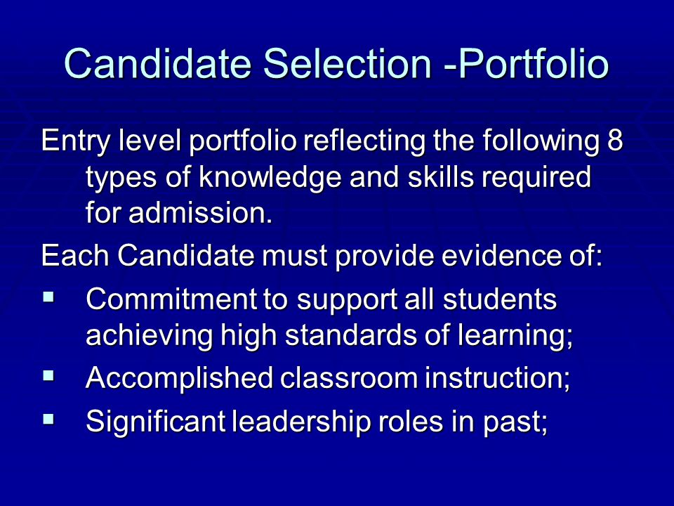 Candidate Selection -Portfolio Entry level portfolio reflecting the following 8 types of knowledge and skills required for admission. Each Candidate m