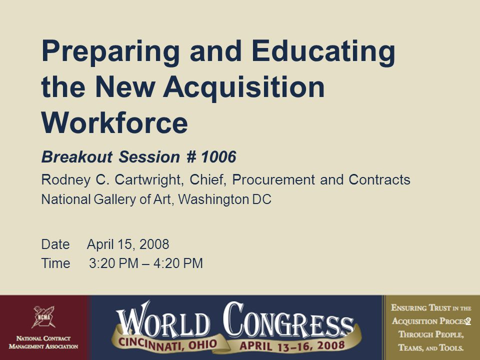 2 Breakout Session # 1006 Rodney C. Cartwright, Chief, Procurement and Contracts National Gallery of Art, Washington DC Date April 15, 2008 Time3:20 P