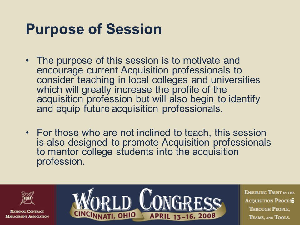 5 Purpose of Session The purpose of this session is to motivate and encourage current Acquisition professionals to consider teaching in local colleges